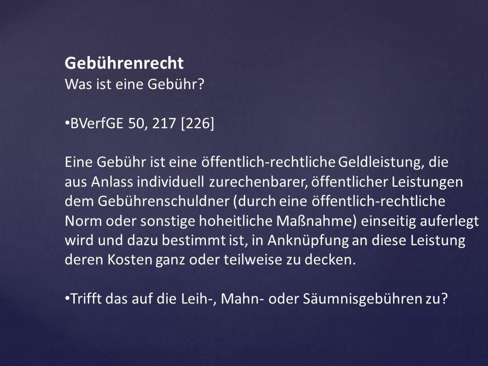 Gebührenrecht Was ist eine Gebühr BVerfGE 50, 217 [226]